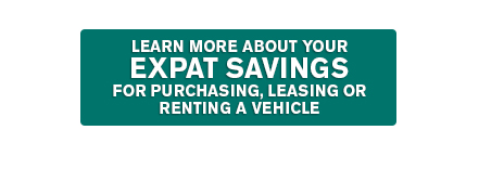 Learn More about Your Expat Savings for purchasing, leasing, or renting a vehicle.