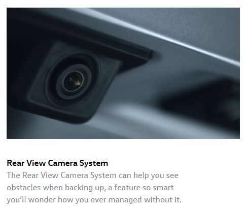 Rear View Camera System The Rear View Camera System can help you see obstacles when backing up, a feature so smart you'll wonder how you ever managed without it.